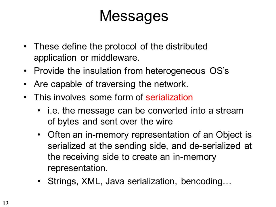 Messages These define the protocol of the distributed application or middleware. Provide the insulation from heterogeneous OS's.