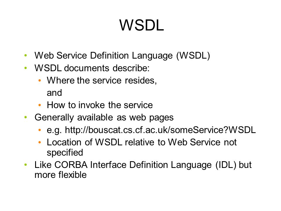 WSDL Web Service Definition Language (WSDL) WSDL documents describe: