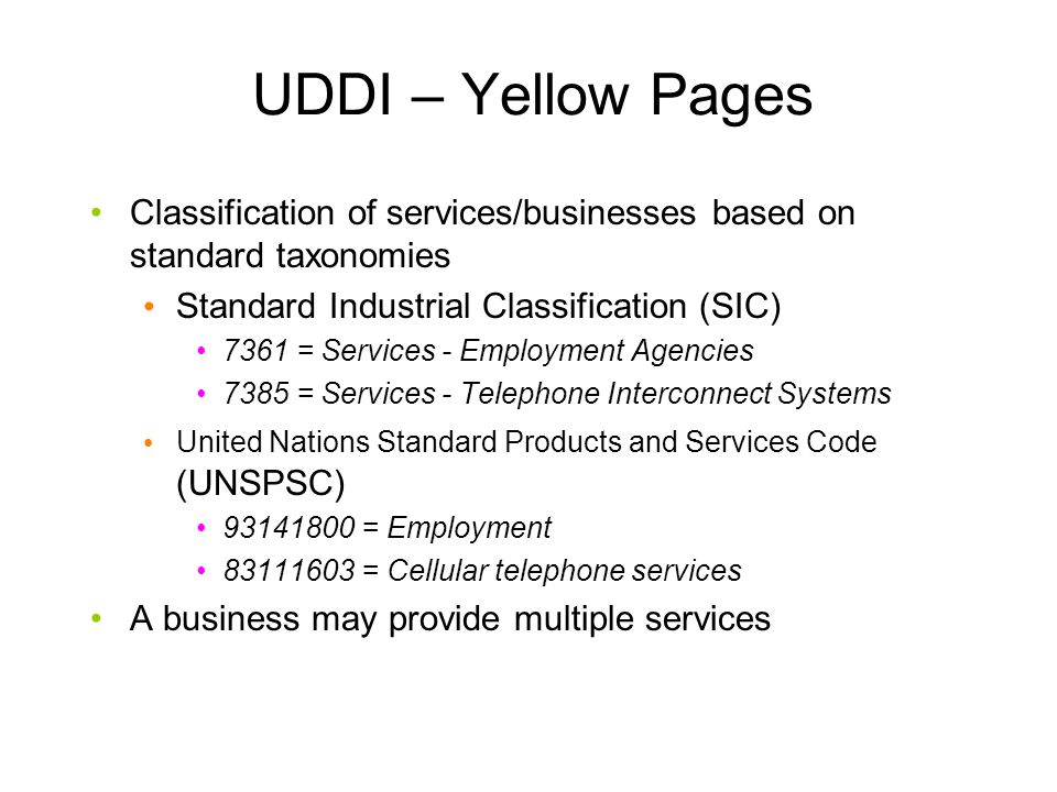 UDDI – Yellow Pages Classification of services/businesses based on standard taxonomies. Standard Industrial Classification (SIC)