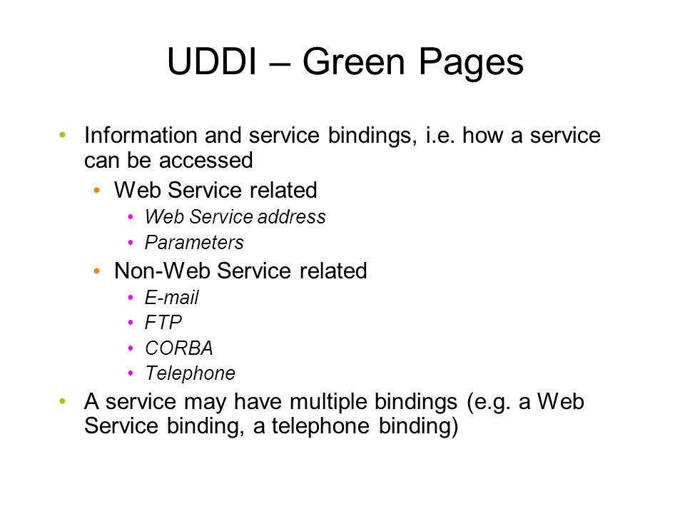 UDDI – Green Pages Information and service bindings, i.e. how a service can be accessed. Web Service related.