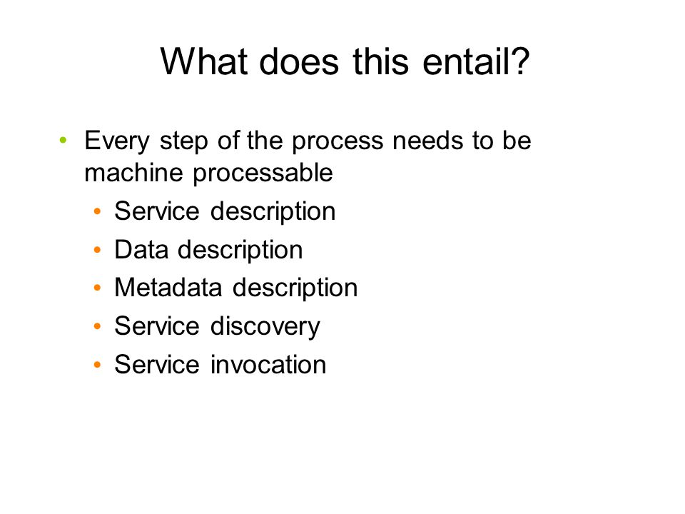 What does this entail Every step of the process needs to be machine processable. Service description.