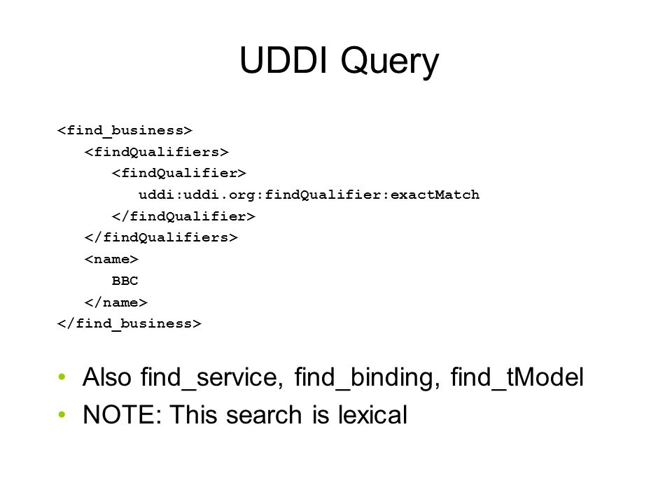 UDDI Query Also find_service, find_binding, find_tModel