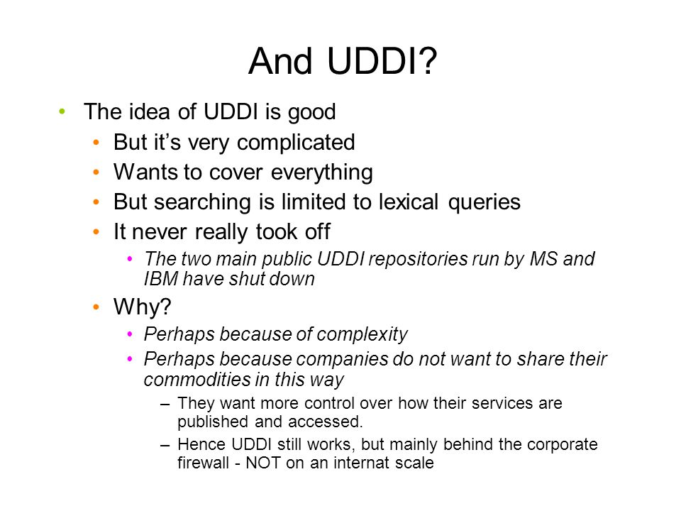And UDDI The idea of UDDI is good But it's very complicated