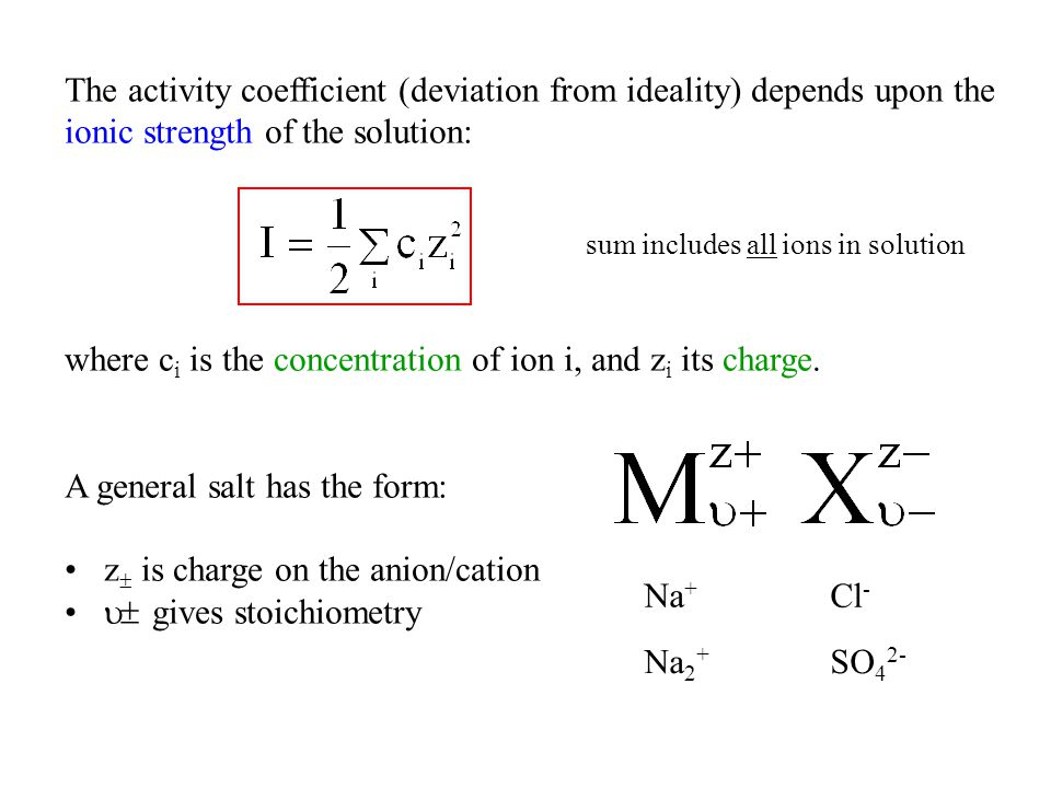 The activity coefficient (deviation from ideality) depends upon the