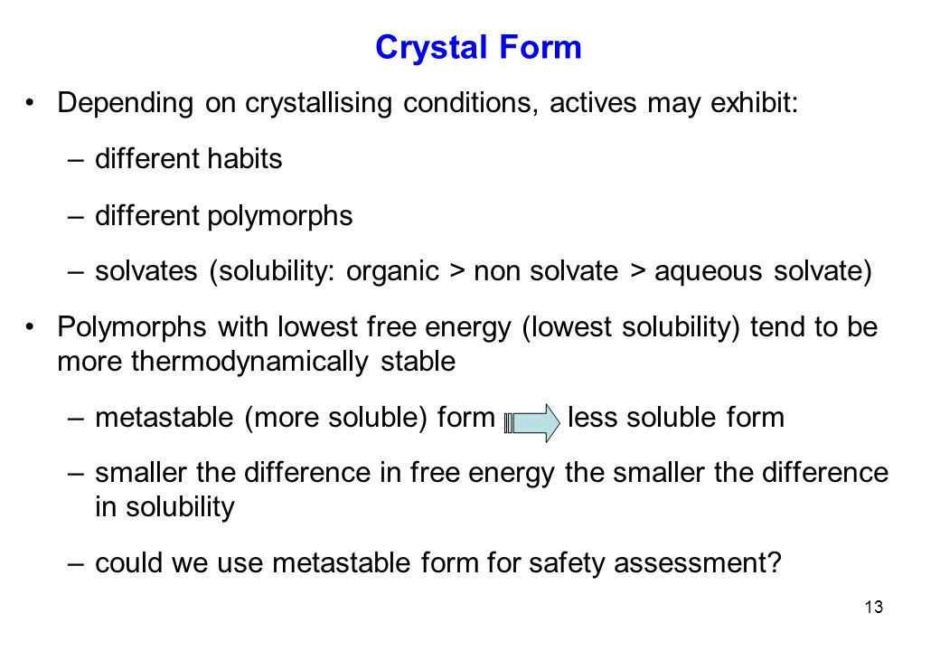 Crystal Form Depending on crystallising conditions, actives may exhibit: different habits. different polymorphs.