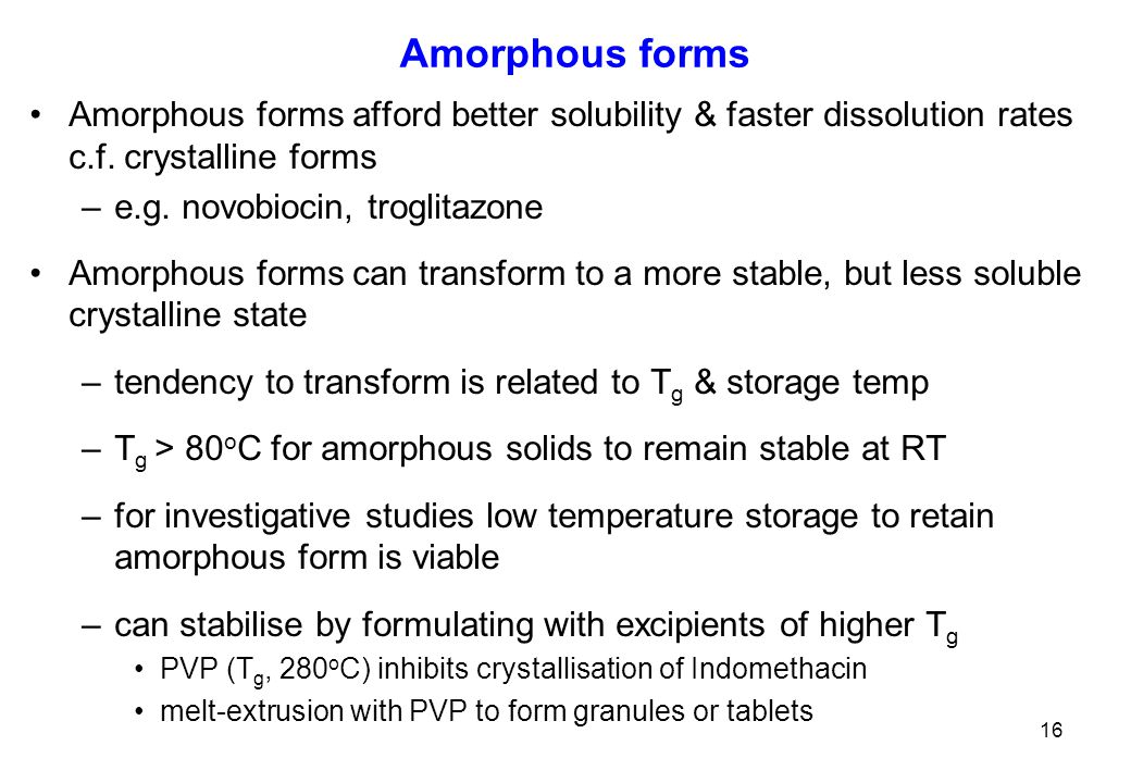 Amorphous forms Amorphous forms afford better solubility & faster dissolution rates c.f. crystalline forms.