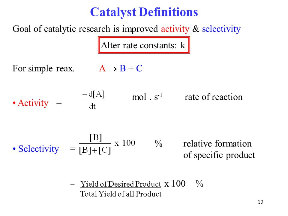 Catalyst Definitions Goal of catalytic research is improved activity & selectivity. Alter rate constants: k.