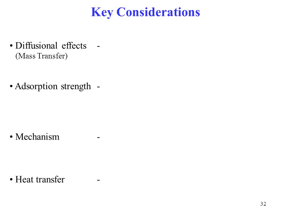 Key Considerations Diffusional effects - Adsorption strength -