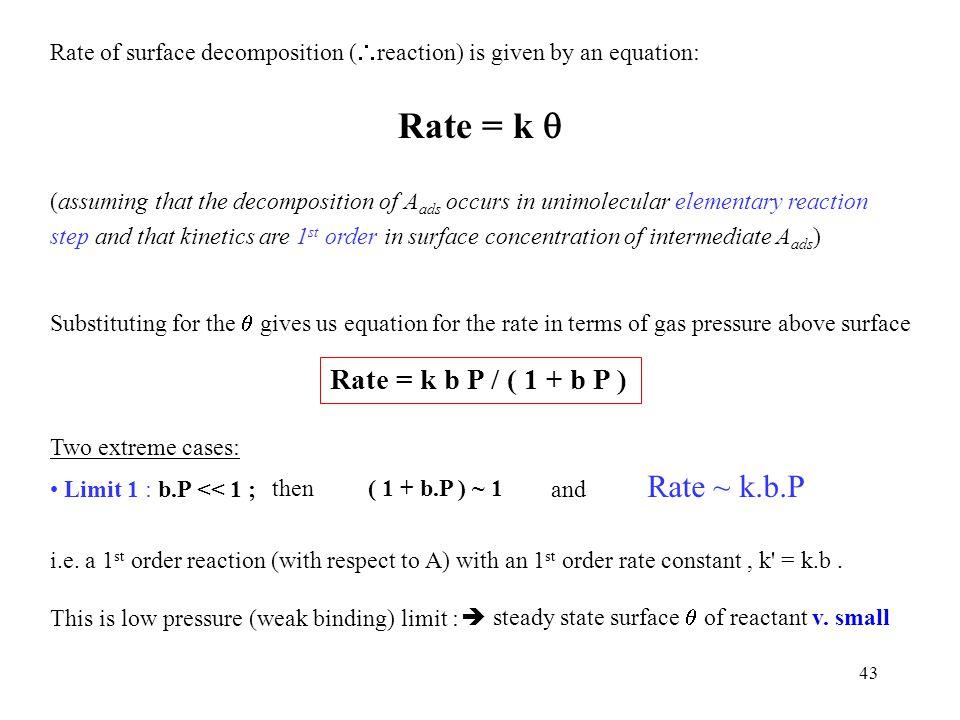 Rate = k q Rate = k b P / ( 1 + b P )
