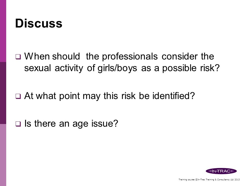 Discuss When should the professionals consider the sexual activity of girls/boys as a possible risk