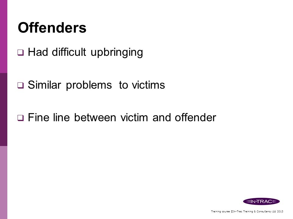 Offenders Had difficult upbringing Similar problems to victims