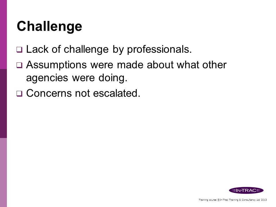Challenge Lack of challenge by professionals.