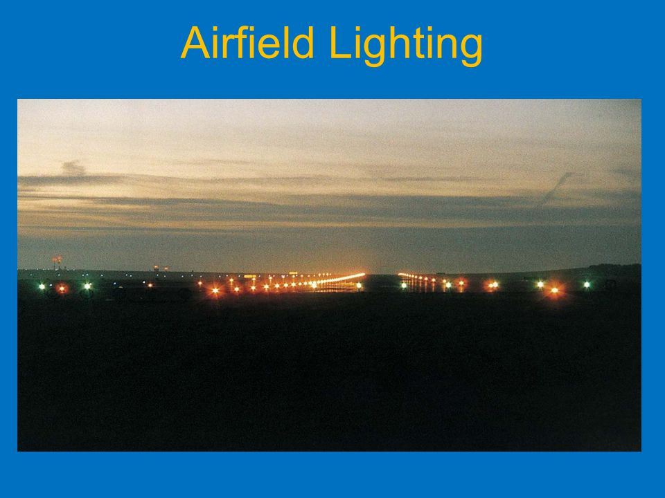 Airfield Lighting Night and low visibility operations airfields are lit to aid ac operations. Airfield Lighting.
