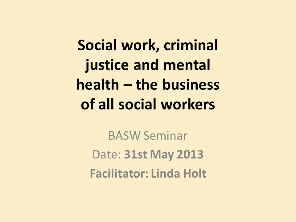 BASW Seminar Date: 31st May 2013 Facilitator: Linda Holt