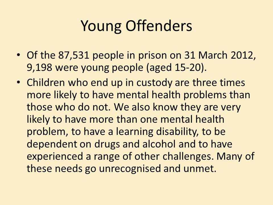 Young Offenders Of the 87,531 people in prison on 31 March 2012, 9,198 were young people (aged 15-20).