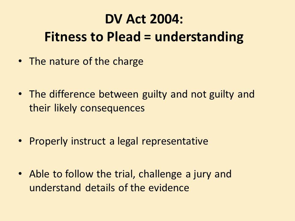DV Act 2004: Fitness to Plead = understanding