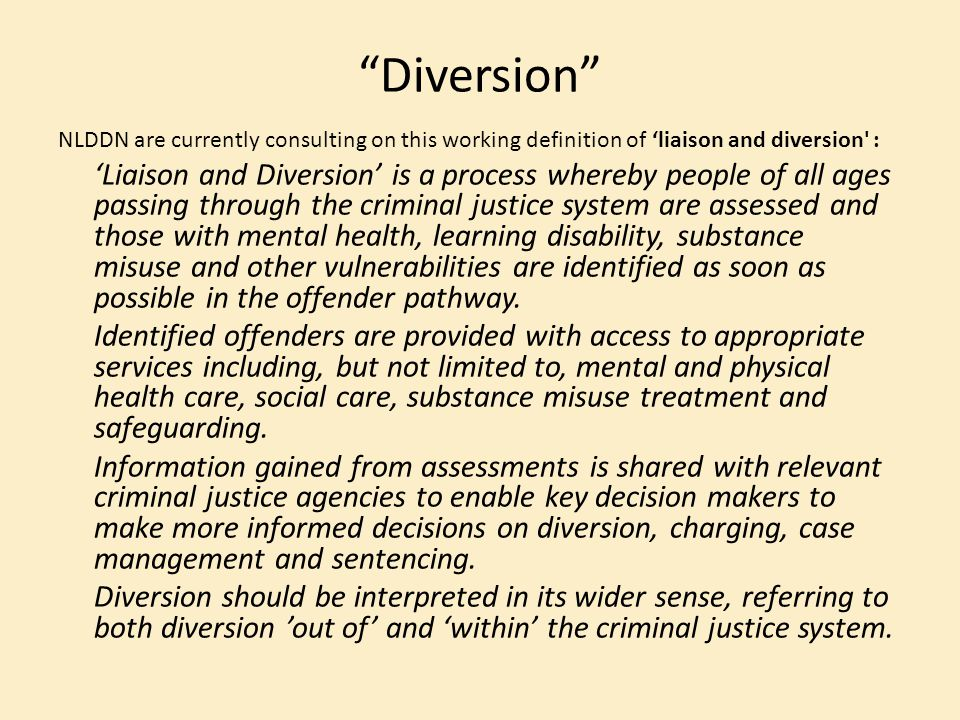 Diversion NLDDN are currently consulting on this working definition of 'liaison and diversion :