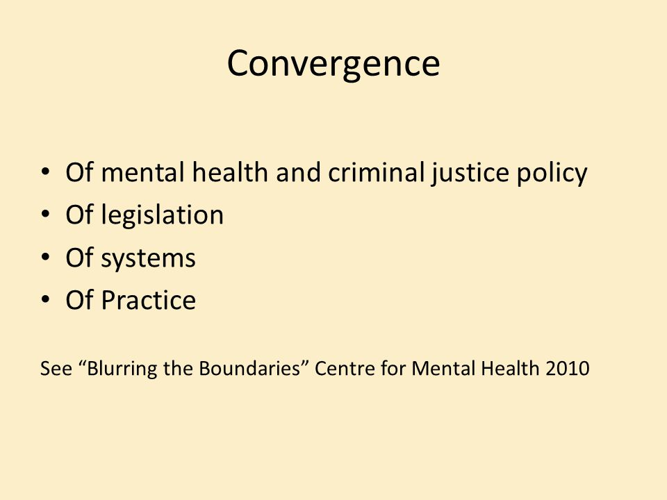 Convergence Of mental health and criminal justice policy