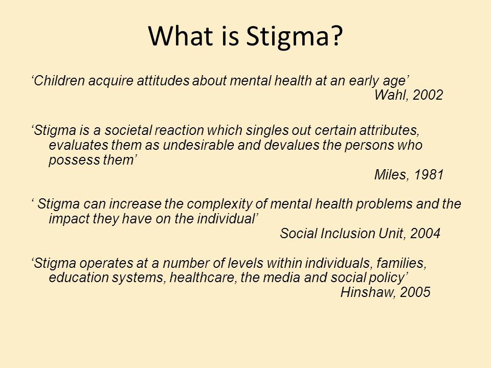 What is Stigma 'Children acquire attitudes about mental health at an early age' Wahl, 2002.
