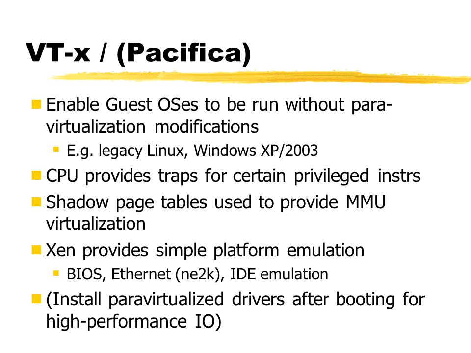 VT-x / (Pacifica) Enable Guest OSes to be run without para-virtualization modifications. E.g. legacy Linux, Windows XP/2003.