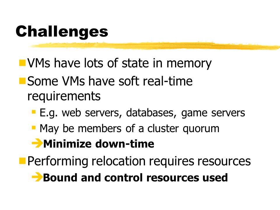 Challenges VMs have lots of state in memory