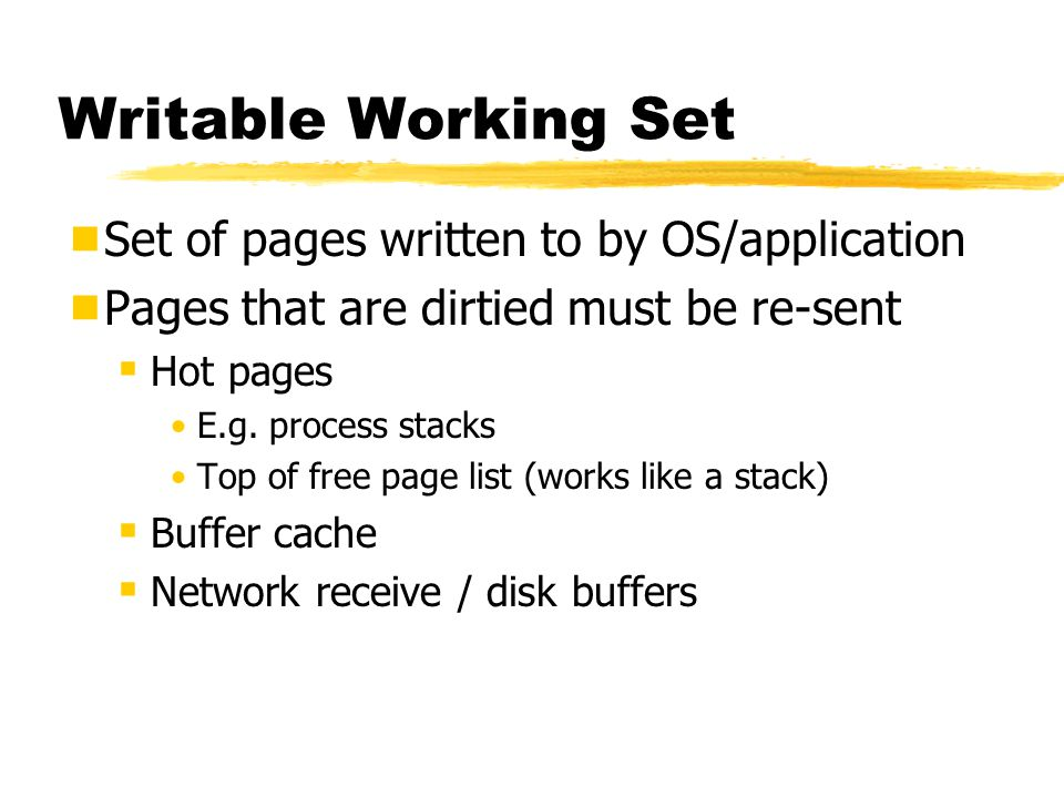 Writable Working Set Set of pages written to by OS/application