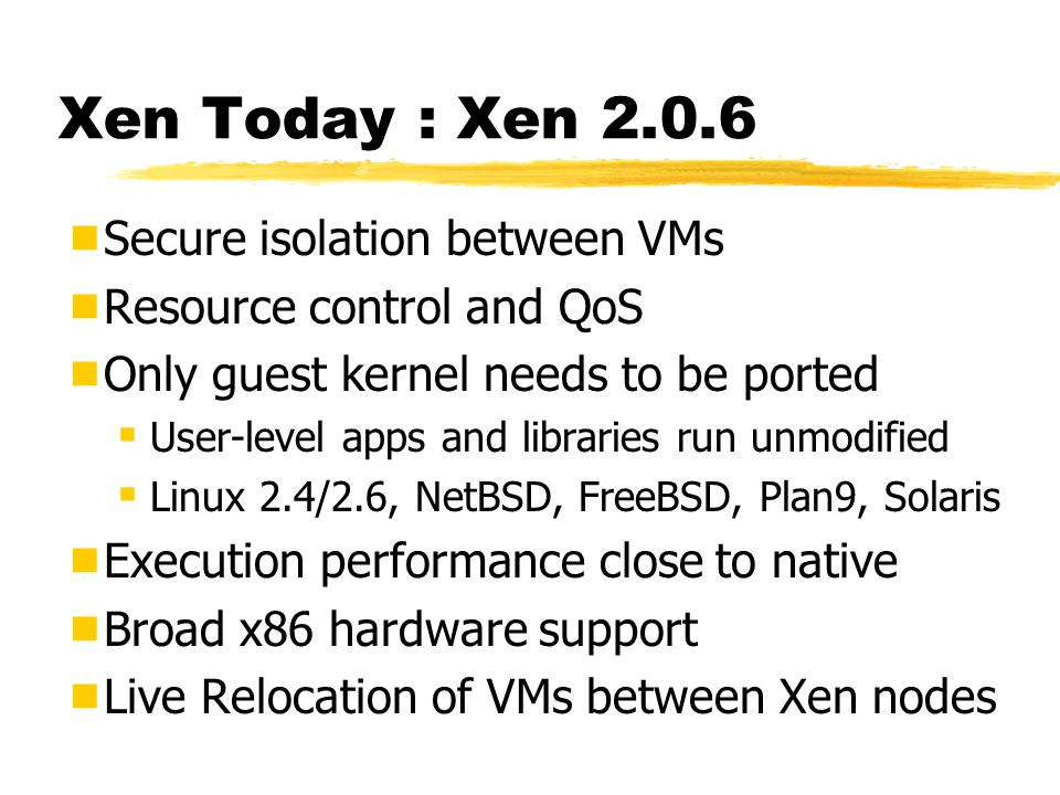 Xen Today : Xen Secure isolation between VMs