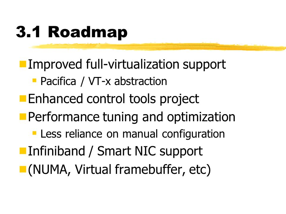 3.1 Roadmap Improved full-virtualization support