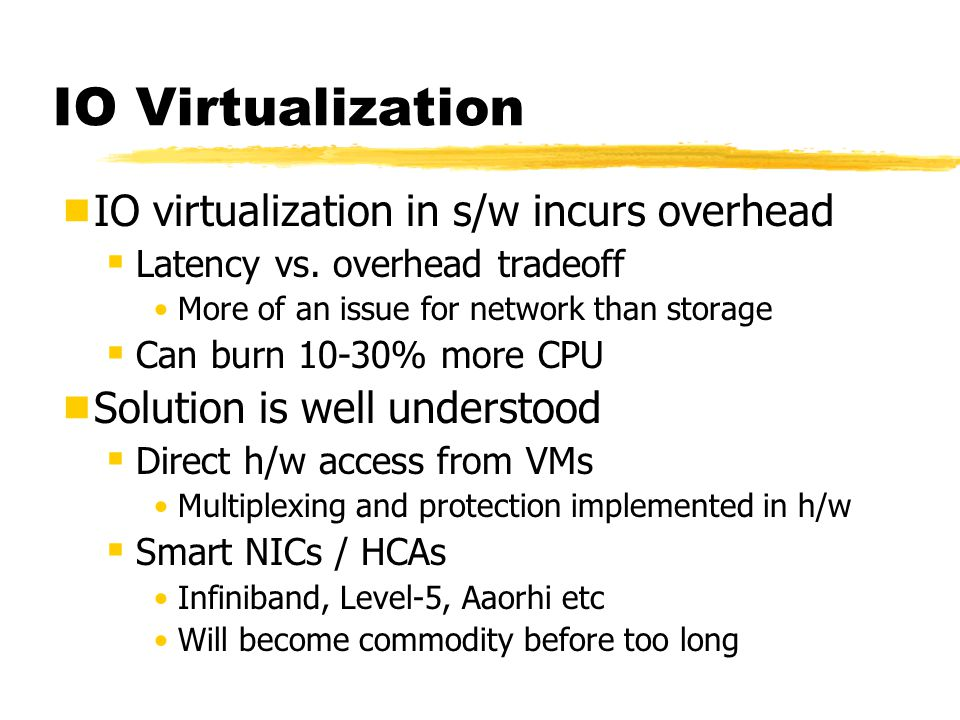 IO Virtualization IO virtualization in s/w incurs overhead