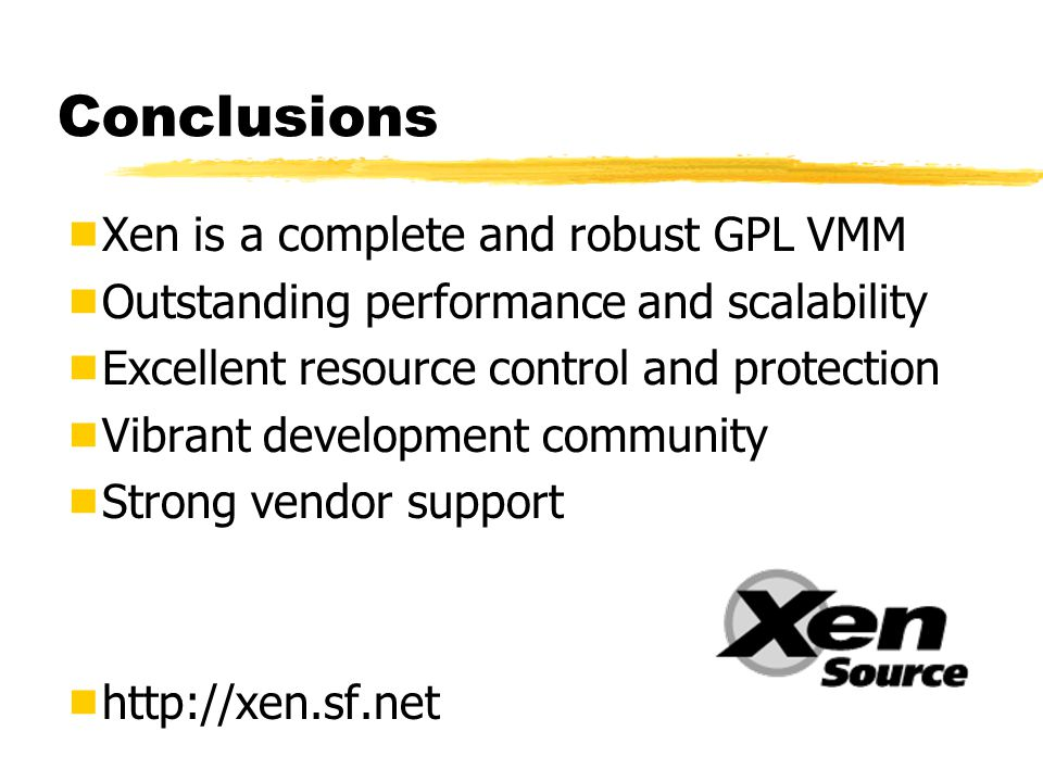 Conclusions Xen is a complete and robust GPL VMM