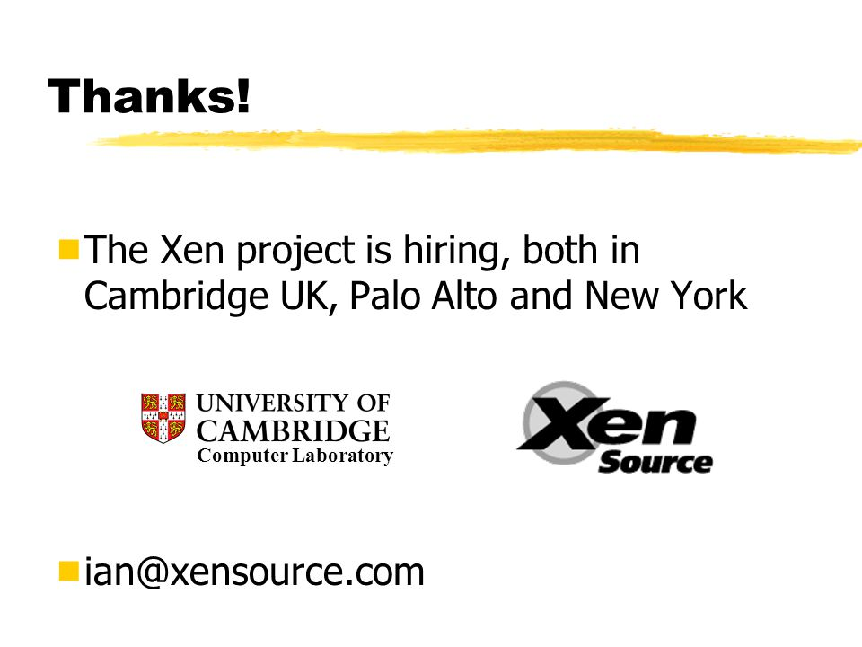 Thanks! The Xen project is hiring, both in Cambridge UK, Palo Alto and New York. ian@xensource.com.