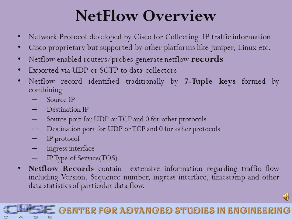 NetFlow Overview Network Protocol developed by Cisco for Collecting IP traffic information.