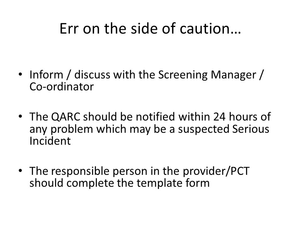 Err on the side of caution…