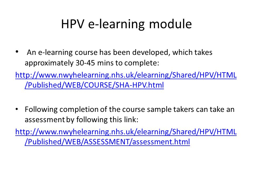 HPV e-learning module An e-learning course has been developed, which takes approximately 30-45 mins to complete: