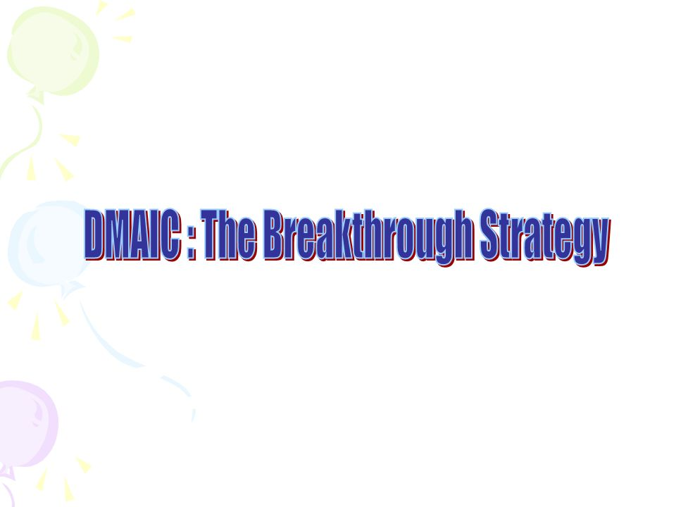 DMAIC : The Breakthrough Strategy