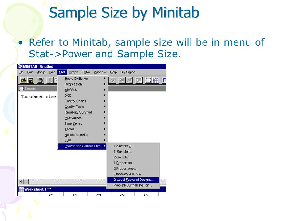 Sample Size by Minitab Refer to Minitab, sample size will be in menu of Stat->Power and Sample Size.