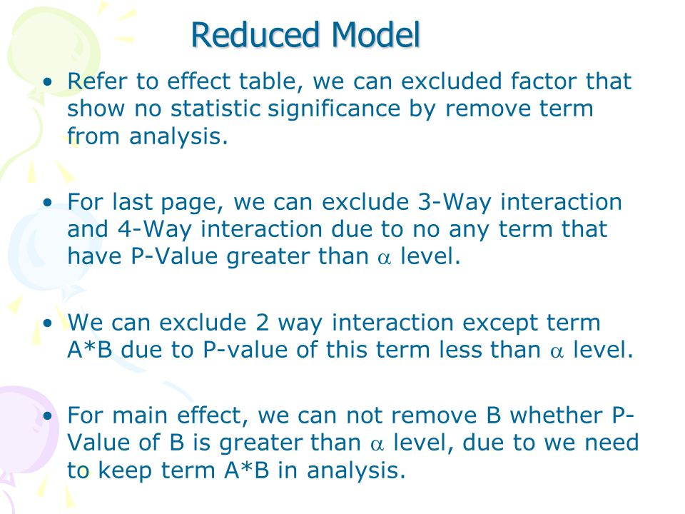 Reduced ModelRefer to effect table, we can excluded factor that show no statistic significance by remove term from analysis.