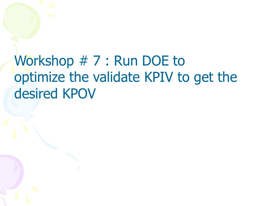 Workshop # 7 : Run DOE to optimize the validate KPIV to get the desired KPOV