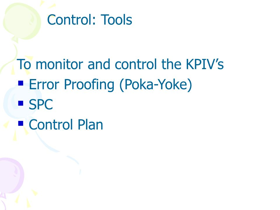 Control: Tools To monitor and control the KPIV's Error Proofing (Poka-Yoke) SPC Control Plan