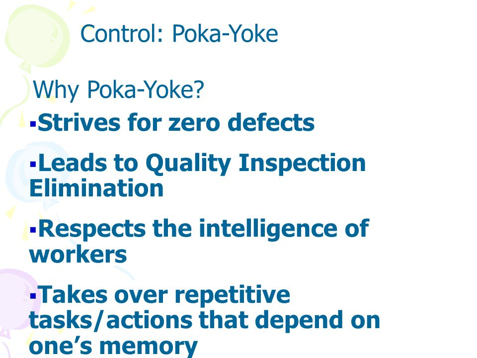 Control: Poka-Yoke Why Poka-Yoke Strives for zero defects. Leads to Quality Inspection Elimination.