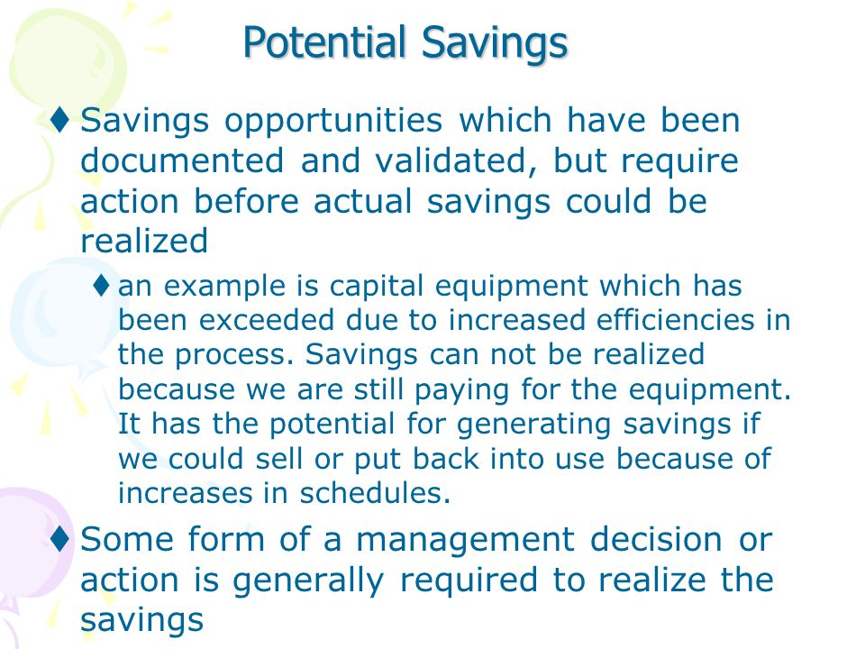 Potential Savings Savings opportunities which have been documented and validated, but require action before actual savings could be realized.