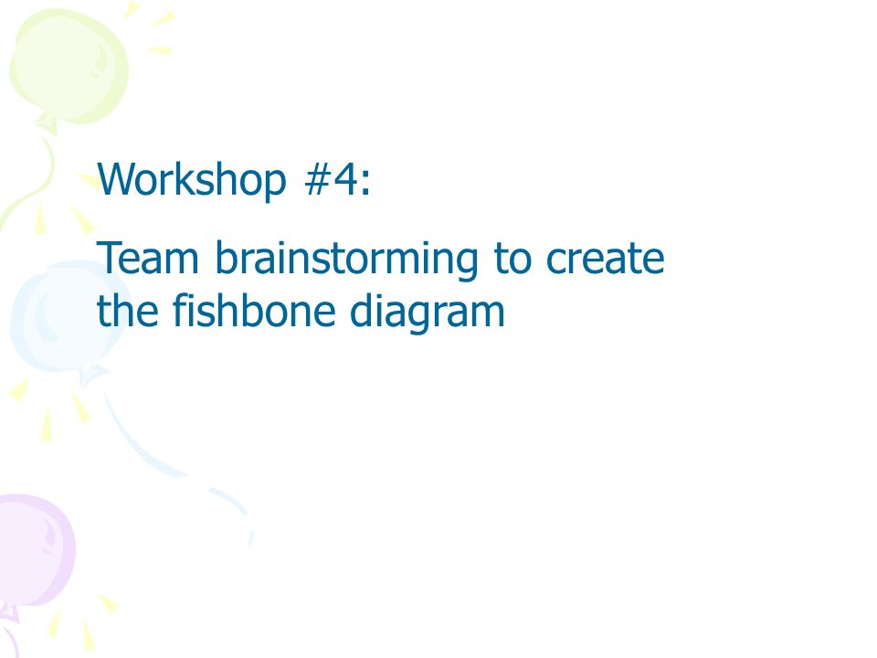 Workshop #4: Team brainstorming to create the fishbone diagram
