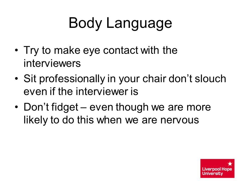 Body Language Try to make eye contact with the interviewers