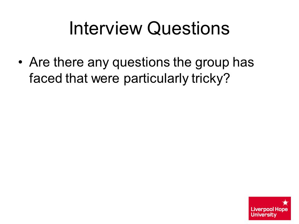 Interview Questions Are there any questions the group has faced that were particularly tricky