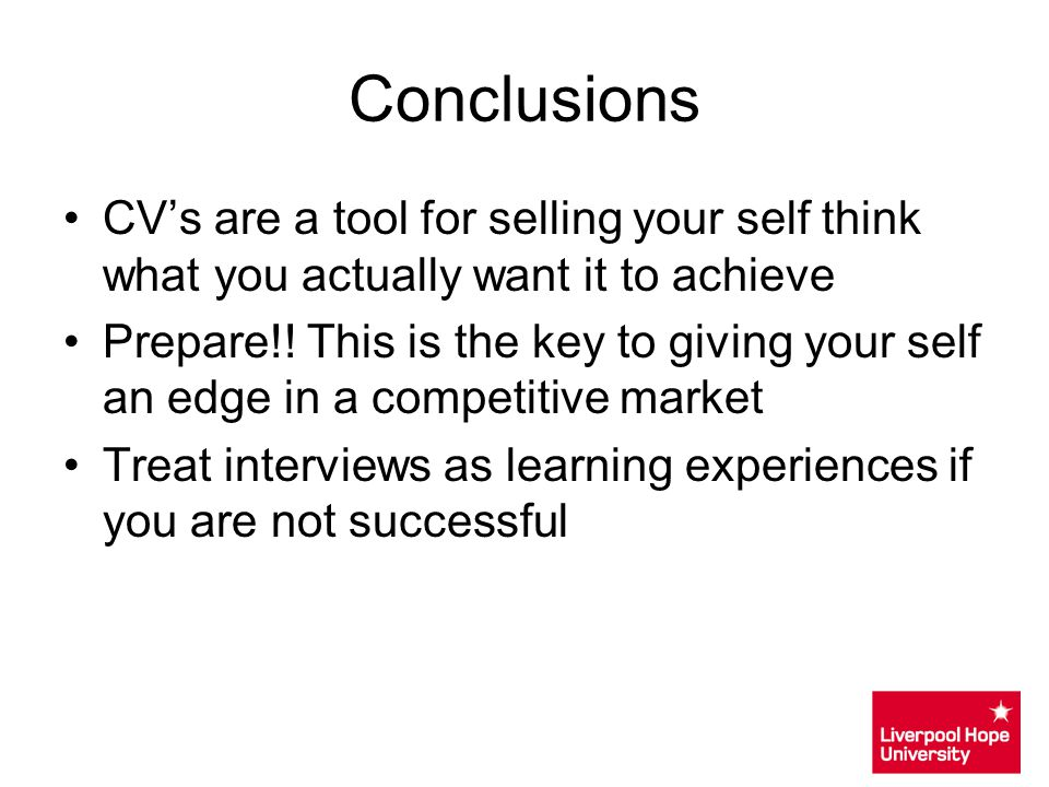 Conclusions CV's are a tool for selling your self think what you actually want it to achieve.