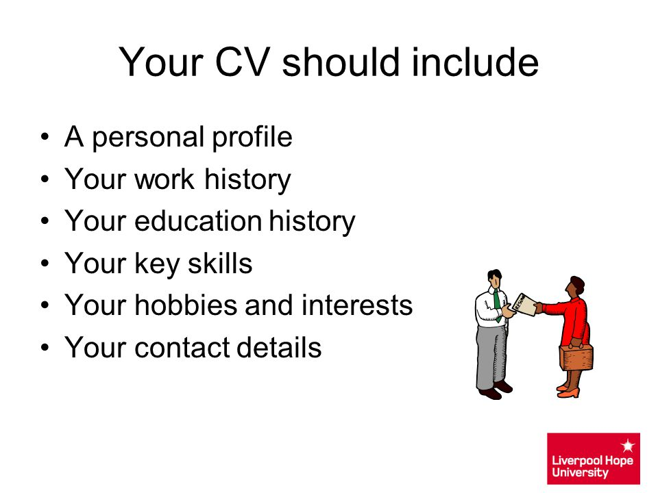 Your CV should include A personal profile Your work history