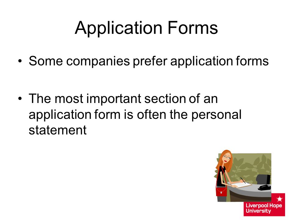 Application Forms Some companies prefer application forms