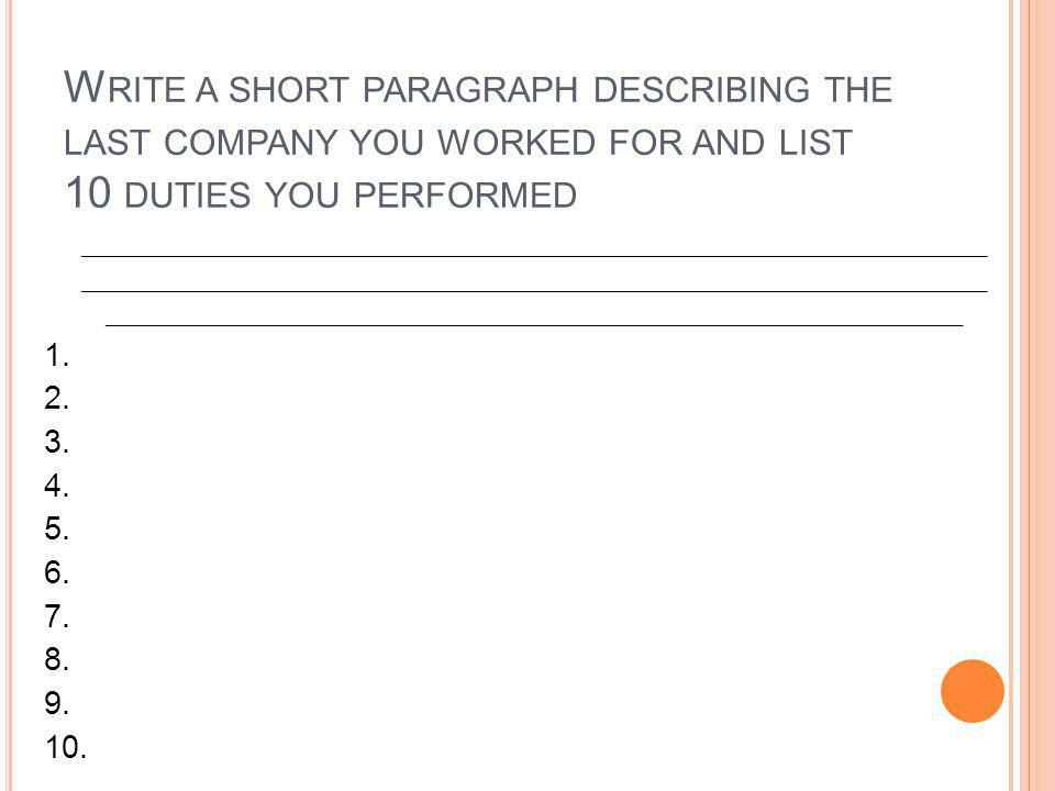 Write a short paragraph describing the last company you worked for and list 10 duties you performed