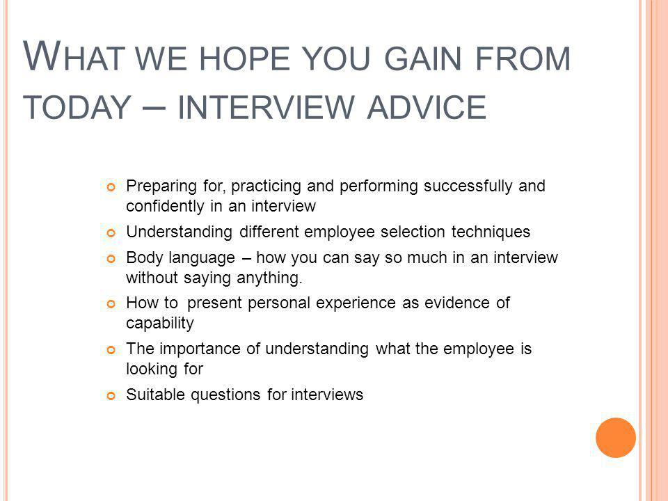What we hope you gain from today – interview advice