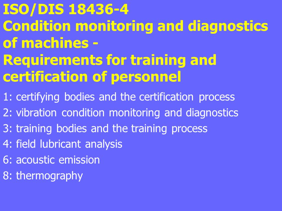 ISO/DIS Condition monitoring and diagnostics of machines - Requirements for training and certification of personnel